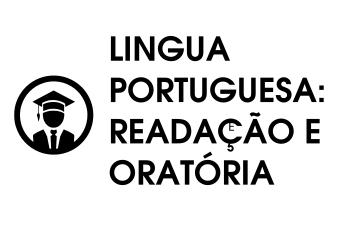 LÍNGUA PORTUGUESA: REDAÇÃO E ORATÓRIA